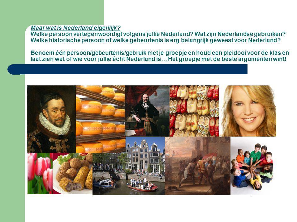 Maar wat is Nederland eigenlijk? Welke persoon vertegenwoordigt volgens jullie Nederland? Wat zijn Nederlandse gebruiken? Welke historische persoon of
