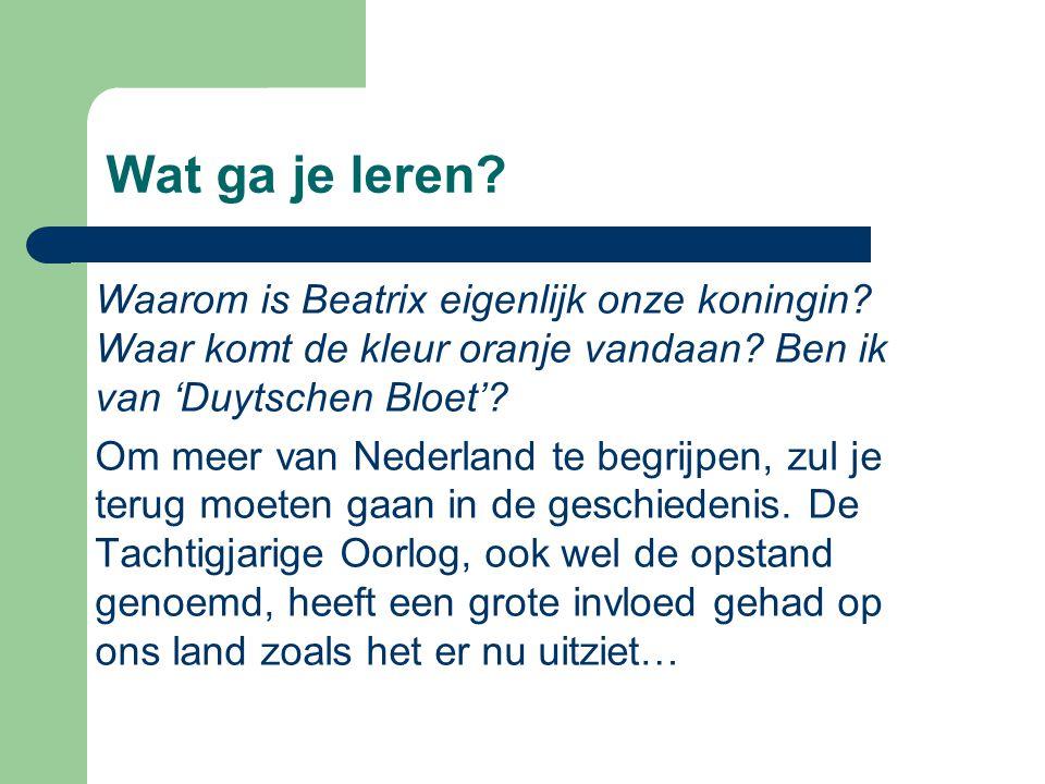 Wat ga je leren? Waarom is Beatrix eigenlijk onze koningin? Waar komt de kleur oranje vandaan? Ben ik van 'Duytschen Bloet'? Om meer van Nederland te