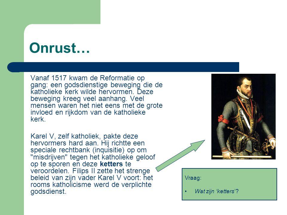 Onrust… Vanaf 1517 kwam de Reformatie op gang: een godsdienstige beweging die de katholieke kerk wilde hervormen. Deze beweging kreeg veel aanhang. Ve