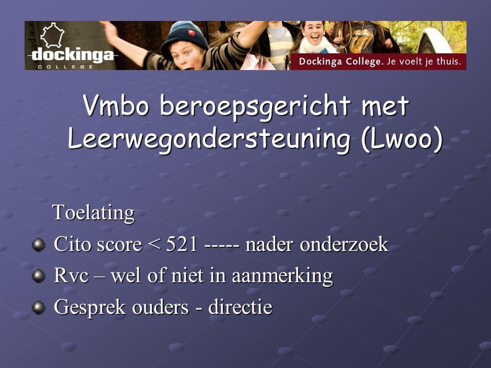 Vmbo beroepsgericht met Leerwegondersteuning (Lwoo) Toelating Toelating Cito score < 521 ----- nader onderzoek Cito score < 521 ----- nader onderzoek