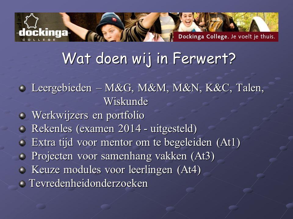 Wat doen wij in Ferwert? Wat doen wij in Ferwert? Leergebieden – M&G, M&M, M&N, K&C, Talen, Leergebieden – M&G, M&M, M&N, K&C, Talen, Wiskunde Wiskund
