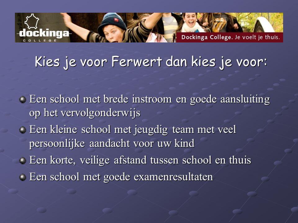 Kies je voor Ferwert dan kies je voor: Kies je voor Ferwert dan kies je voor: Een school met brede instroom en goede aansluiting op het vervolgonderwi