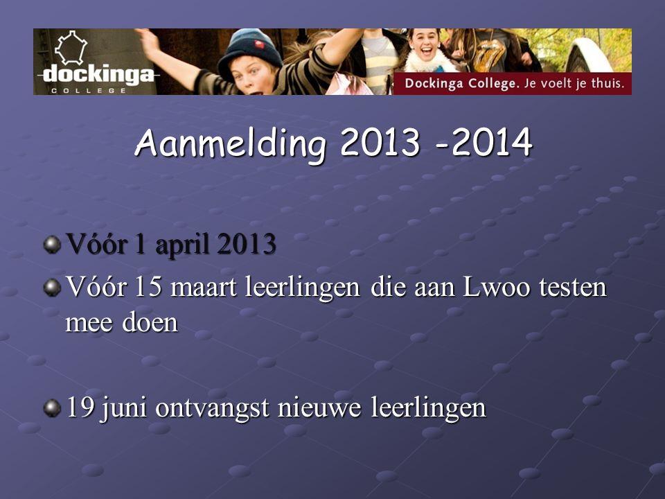 Aanmelding 2013 -2014 Vóór 1 april 2013 Vóór 15 maart leerlingen die aan Lwoo testen mee doen 19 juni ontvangst nieuwe leerlingen