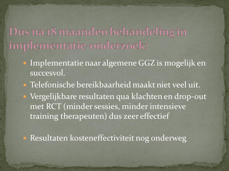 Implementatie naar algemene GGZ is mogelijk en succesvol. Telefonische bereikbaarheid maakt niet veel uit. Vergelijkbare resultaten qua klachten en dr