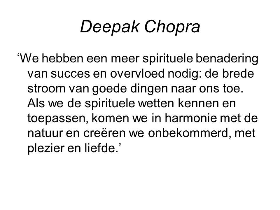 Deepak Chopra 'We hebben een meer spirituele benadering van succes en overvloed nodig: de brede stroom van goede dingen naar ons toe.