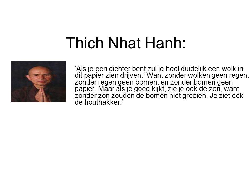 Thich Nhat Hanh: 'Als je een dichter bent zul je heel duidelijk een wolk in dit papier zien drijven.' Want zonder wolken geen regen, zonder regen geen bomen, en zonder bomen geen papier.