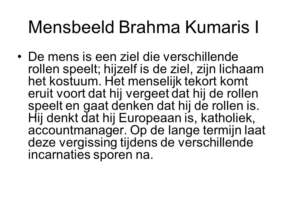 Mensbeeld Brahma Kumaris I De mens is een ziel die verschillende rollen speelt; hijzelf is de ziel, zijn lichaam het kostuum.