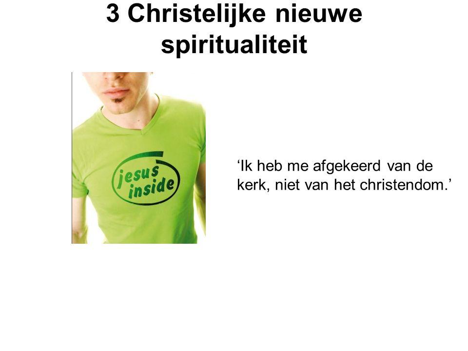 3 Christelijke nieuwe spiritualiteit 'Ik heb me afgekeerd van de kerk, niet van het christendom.'