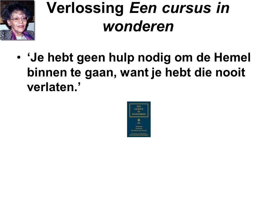 Verlossing Een cursus in wonderen 'Je hebt geen hulp nodig om de Hemel binnen te gaan, want je hebt die nooit verlaten.'