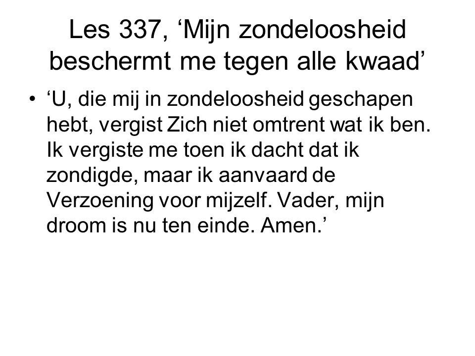 Les 337, 'Mijn zondeloosheid beschermt me tegen alle kwaad' 'U, die mij in zondeloosheid geschapen hebt, vergist Zich niet omtrent wat ik ben.