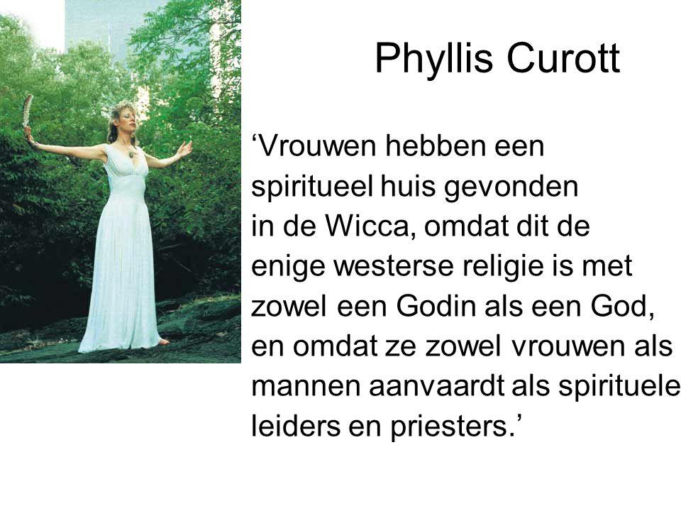 Phyllis Curott 'Vrouwen hebben een spiritueel huis gevonden in de Wicca, omdat dit de enige westerse religie is met zowel een Godin als een God, en omdat ze zowel vrouwen als mannen aanvaardt als spirituele leiders en priesters.'