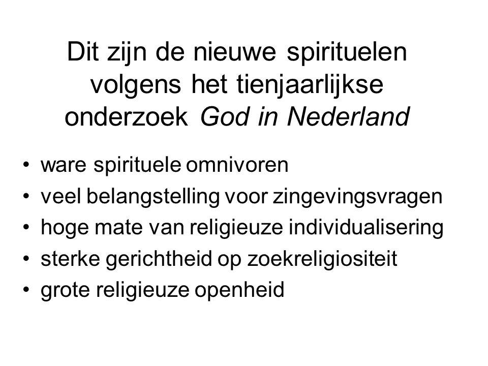 Dit zijn de nieuwe spirituelen volgens het tienjaarlijkse onderzoek God in Nederland ware spirituele omnivoren veel belangstelling voor zingevingsvragen hoge mate van religieuze individualisering sterke gerichtheid op zoekreligiositeit grote religieuze openheid