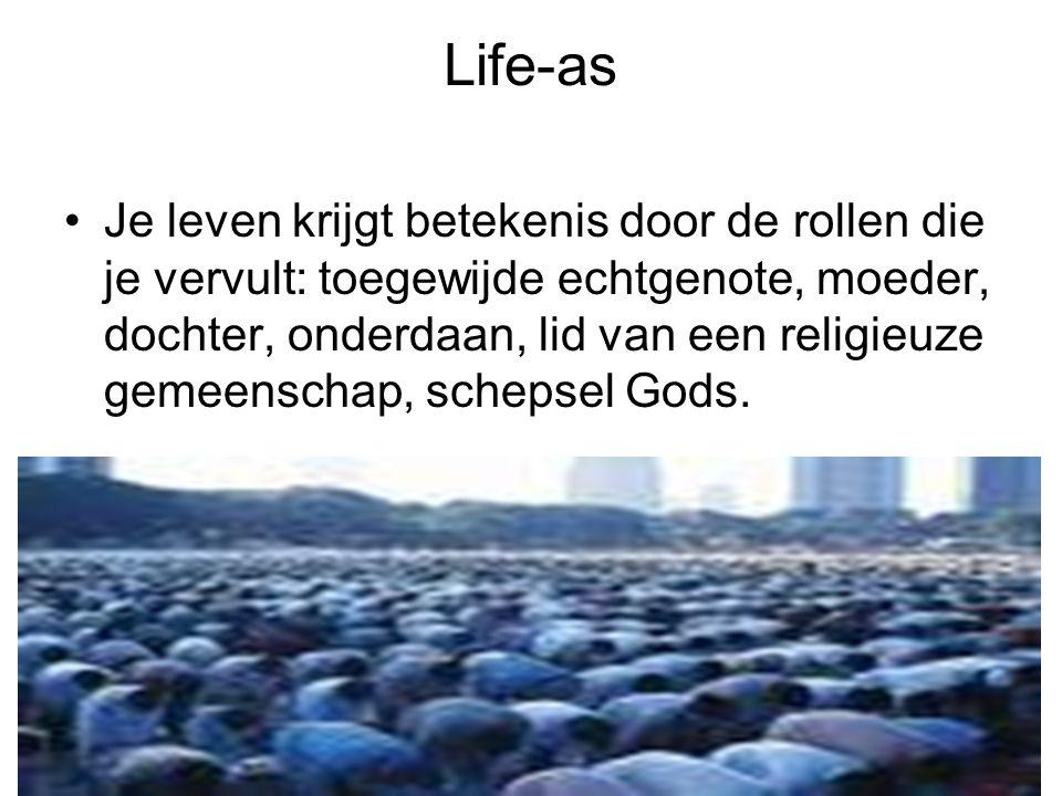 Life-as Je leven krijgt betekenis door de rollen die je vervult: toegewijde echtgenote, moeder, dochter, onderdaan, lid van een religieuze gemeenschap, schepsel Gods.