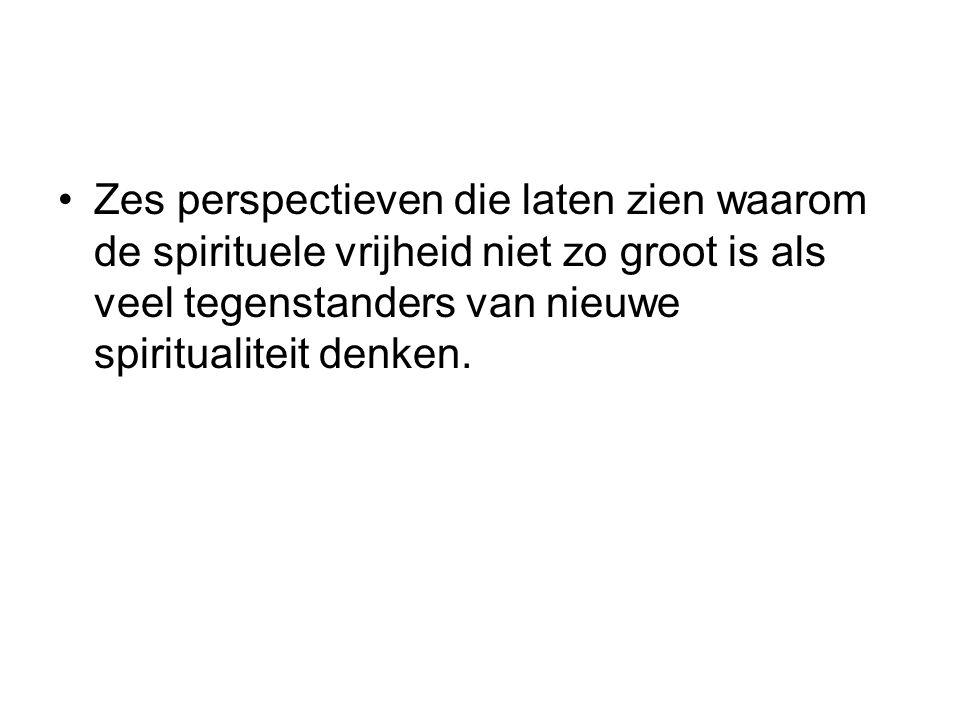 Zes perspectieven die laten zien waarom de spirituele vrijheid niet zo groot is als veel tegenstanders van nieuwe spiritualiteit denken.