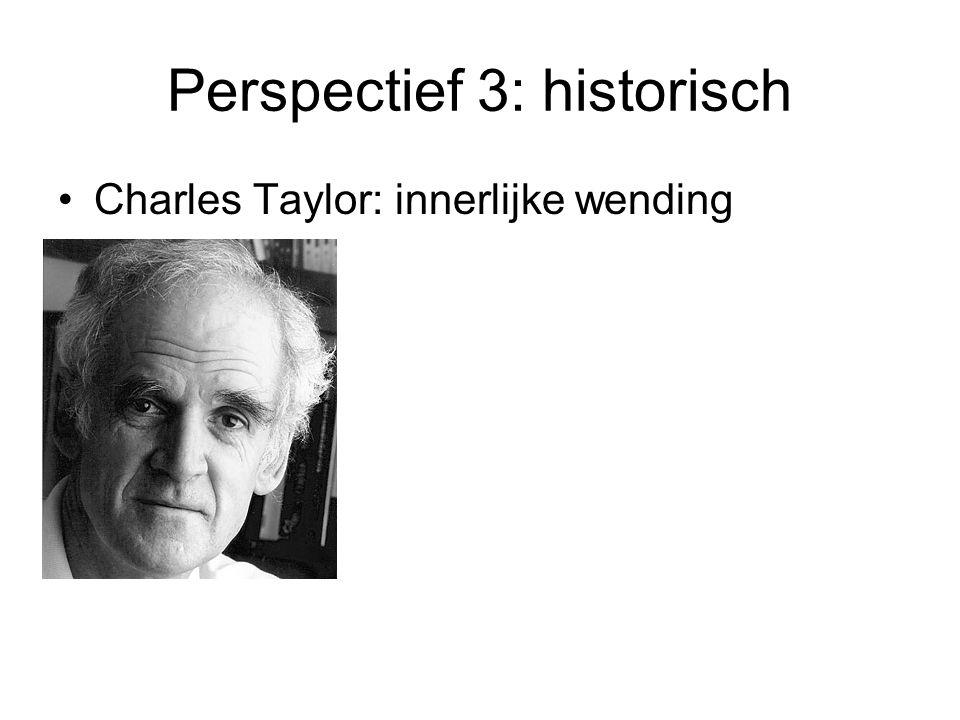 Perspectief 3: historisch Charles Taylor: innerlijke wending