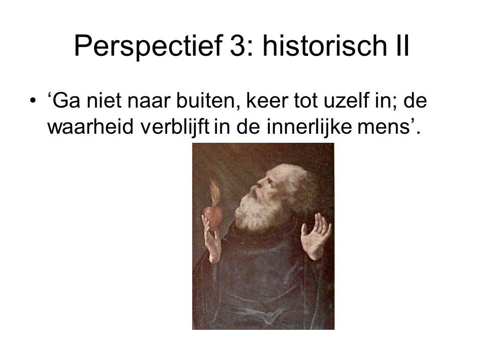 Perspectief 3: historisch II 'Ga niet naar buiten, keer tot uzelf in; de waarheid verblijft in de innerlijke mens'.