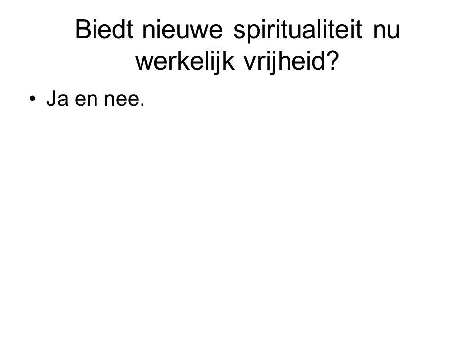 Biedt nieuwe spiritualiteit nu werkelijk vrijheid Ja en nee.