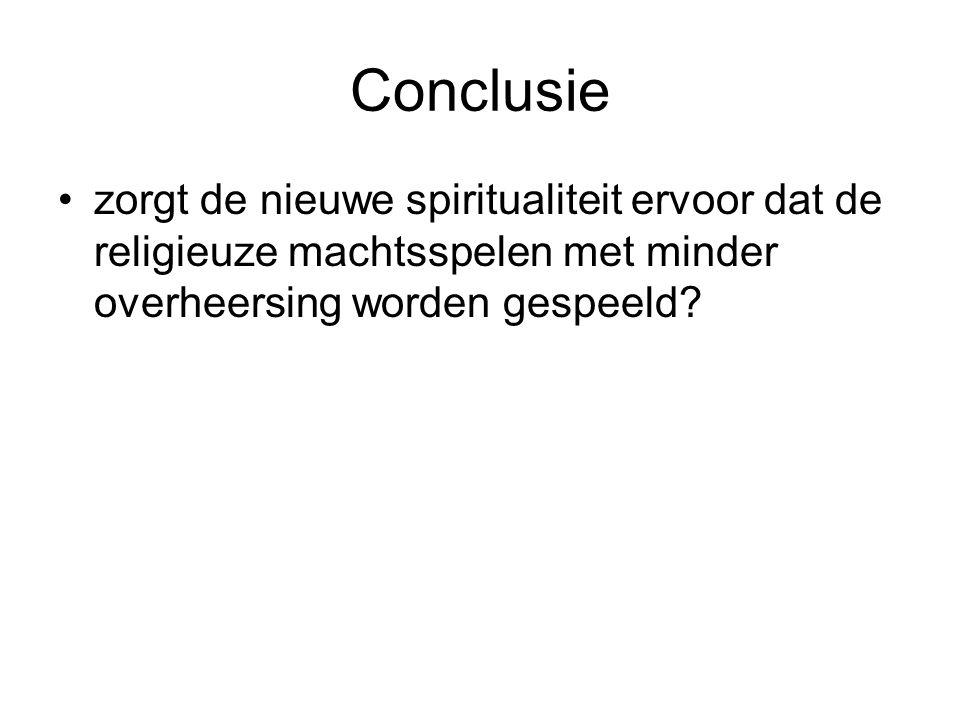 Conclusie zorgt de nieuwe spiritualiteit ervoor dat de religieuze machtsspelen met minder overheersing worden gespeeld