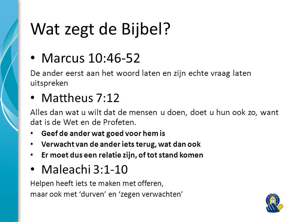 Wat zegt de Bijbel? Marcus 10:46-52 De ander eerst aan het woord laten en zijn echte vraag laten uitspreken Mattheus 7:12 Alles dan wat u wilt dat de