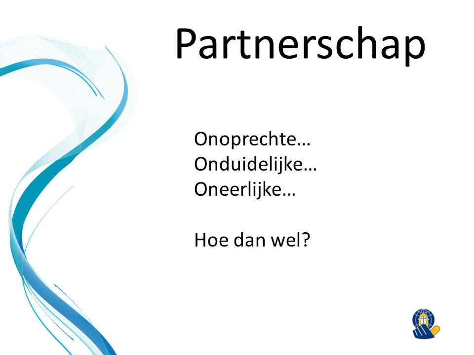 Partnerschap Onoprechte… Onduidelijke… Oneerlijke… Hoe dan wel?