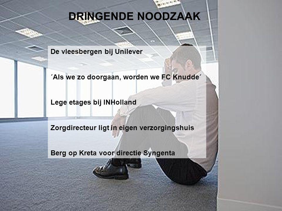 DRINGENDE NOODZAAK De vleesbergen bij Unilever ´Als we zo doorgaan, worden we FC Knudde´ Lege etages bij INHolland Zorgdirecteur ligt in eigen verzorg