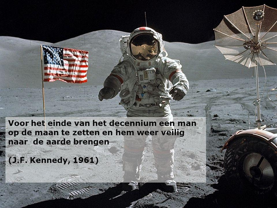 Voor het einde van het decennium een man op de maan te zetten en hem weer veilig naar de aarde brengen (J.F. Kennedy, 1961)