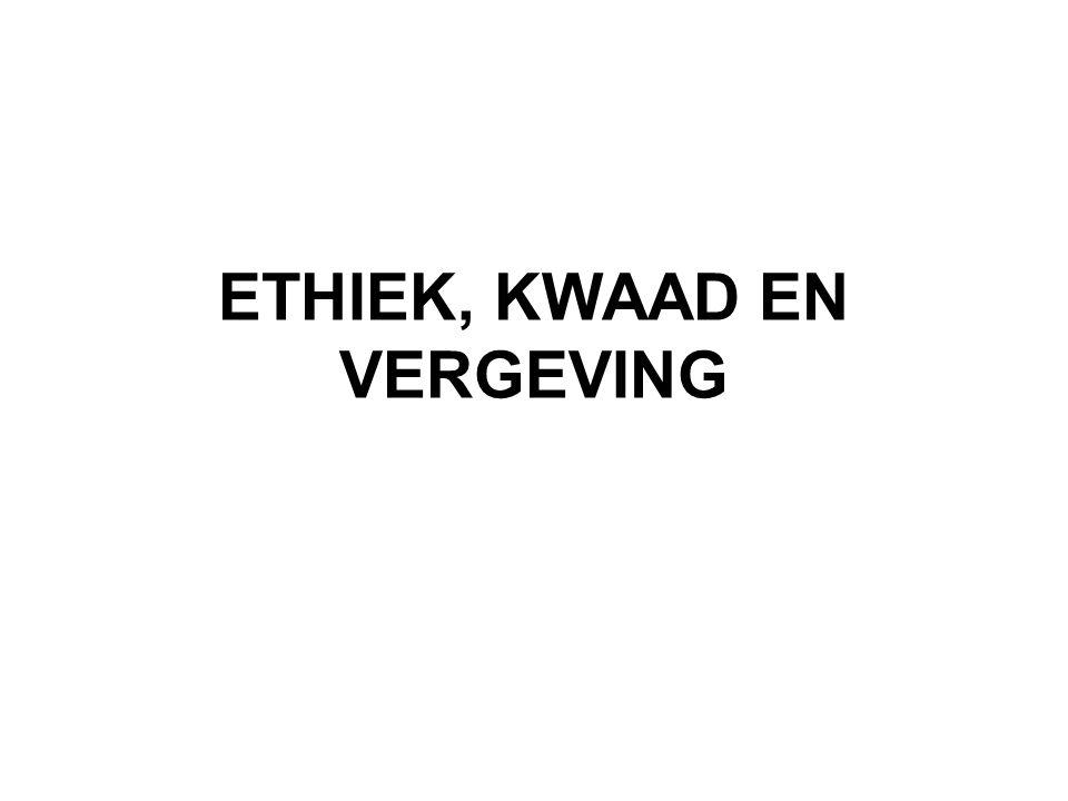 Overzicht Ethiek, kwaad en vergeving A.Ethiek I. Levensbeschouwing en ethiek II.