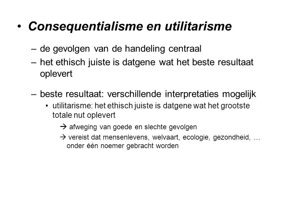 Consequentialisme en utilitarisme –de gevolgen van de handeling centraal –het ethisch juiste is datgene wat het beste resultaat oplevert –beste result