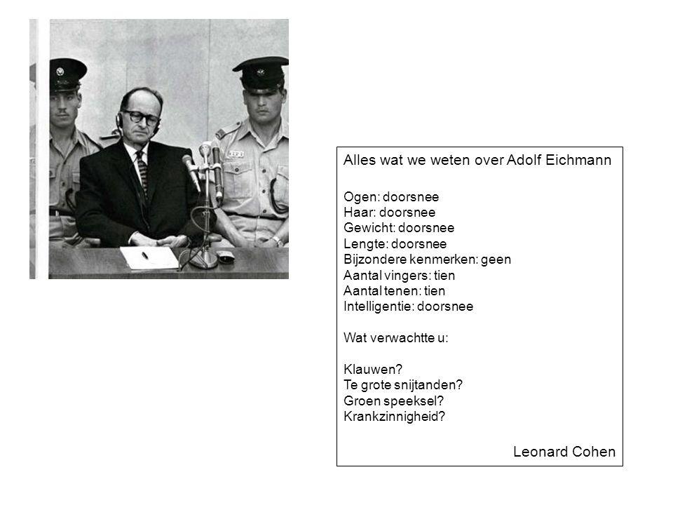 Alles wat we weten over Adolf Eichmann Ogen: doorsnee Haar: doorsnee Gewicht: doorsnee Lengte: doorsnee Bijzondere kenmerken: geen Aantal vingers: tie