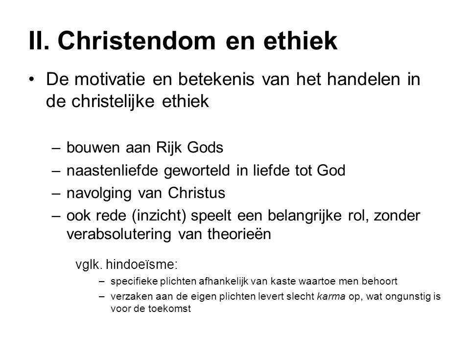 II. Christendom en ethiek De motivatie en betekenis van het handelen in de christelijke ethiek –bouwen aan Rijk Gods –naastenliefde geworteld in liefd