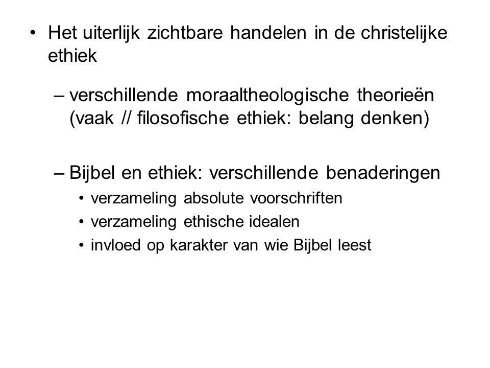 Het uiterlijk zichtbare handelen in de christelijke ethiek –verschillende moraaltheologische theorieën (vaak // filosofische ethiek: belang denken) –B