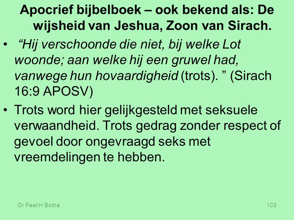 """Dr Peet H Botha103 Apocrief bijbelboek – ook bekend als: De wijsheid van Jeshua, Zoon van Sirach. """"Hij verschoonde die niet, bij welke Lot woonde; aan"""