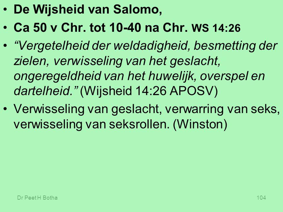"Dr Peet H Botha104 De Wijsheid van Salomo, Ca 50 v Chr. tot 10-40 na Chr. WS 14:26 ""Vergetelheid der weldadigheid, besmetting der zielen, verwisseling"