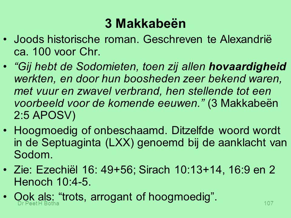 """Dr Peet H Botha107 3 Makkabeën Joods historische roman. Geschreven te Alexandrië ca. 100 voor Chr. """"Gij hebt de Sodomieten, toen zij allen hovaardighe"""