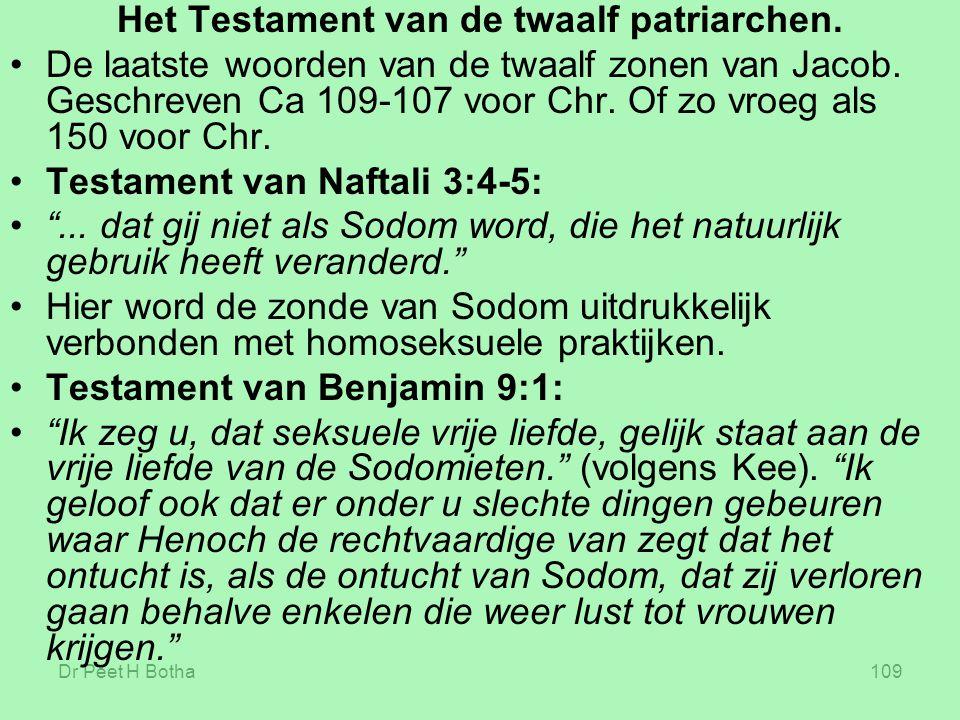 Dr Peet H Botha109 Het Testament van de twaalf patriarchen. De laatste woorden van de twaalf zonen van Jacob. Geschreven Ca 109-107 voor Chr. Of zo vr