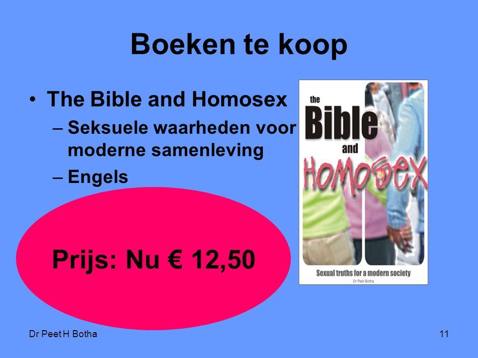 Dr Peet H Botha11 Boeken te koop The Bible and Homosex –Seksuele waarheden voor een moderne samenleving –Engels Prijs: Nu € 12,50