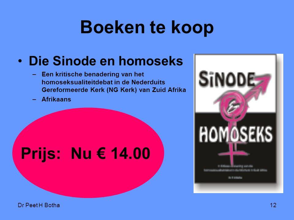 Dr Peet H Botha12 Boeken te koop Die Sinode en homoseks –Een kritische benadering van het homoseksualiteitdebat in de Nederduits Gereformeerde Kerk (N