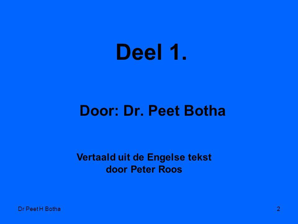 Dr Peet H Botha2 Deel 1. Door: Dr. Peet Botha Vertaald uit de Engelse tekst door Peter Roos