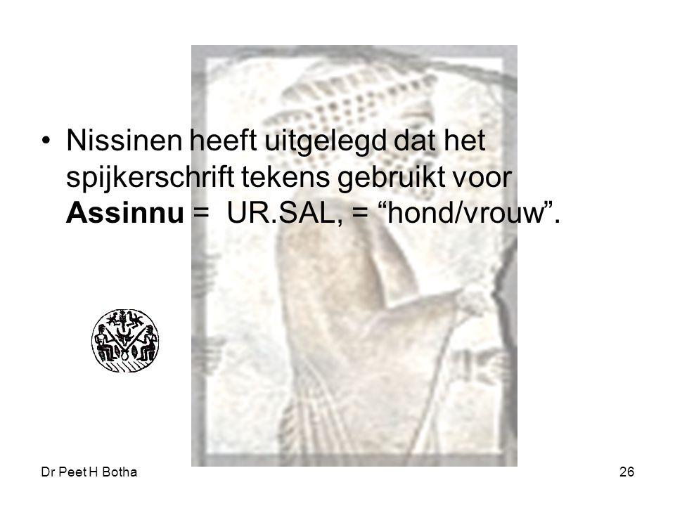 """Dr Peet H Botha26 Nissinen heeft uitgelegd dat het spijkerschrift tekens gebruikt voor Assinnu = UR.SAL, = """"hond/vrouw""""."""