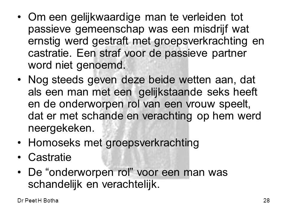 Dr Peet H Botha28 Om een gelijkwaardige man te verleiden tot passieve gemeenschap was een misdrijf wat ernstig werd gestraft met groepsverkrachting en