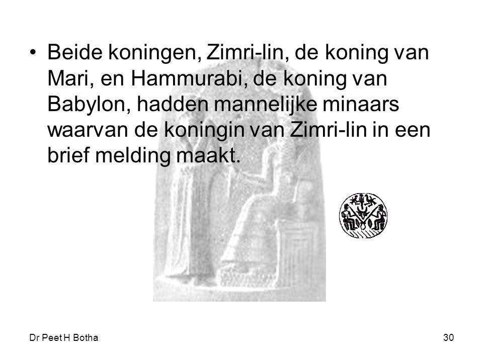 Dr Peet H Botha30 Beide koningen, Zimri-lin, de koning van Mari, en Hammurabi, de koning van Babylon, hadden mannelijke minaars waarvan de koningin va