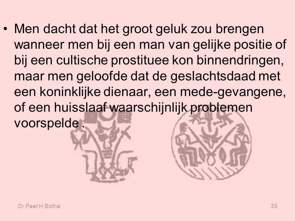Dr Peet H Botha33 Men dacht dat het groot geluk zou brengen wanneer men bij een man van gelijke positie of bij een cultische prostituee kon binnendrin