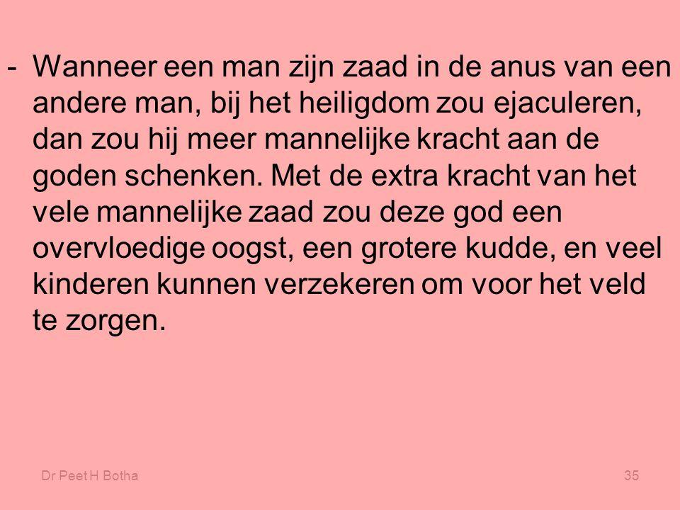 Dr Peet H Botha35 -Wanneer een man zijn zaad in de anus van een andere man, bij het heiligdom zou ejaculeren, dan zou hij meer mannelijke kracht aan d
