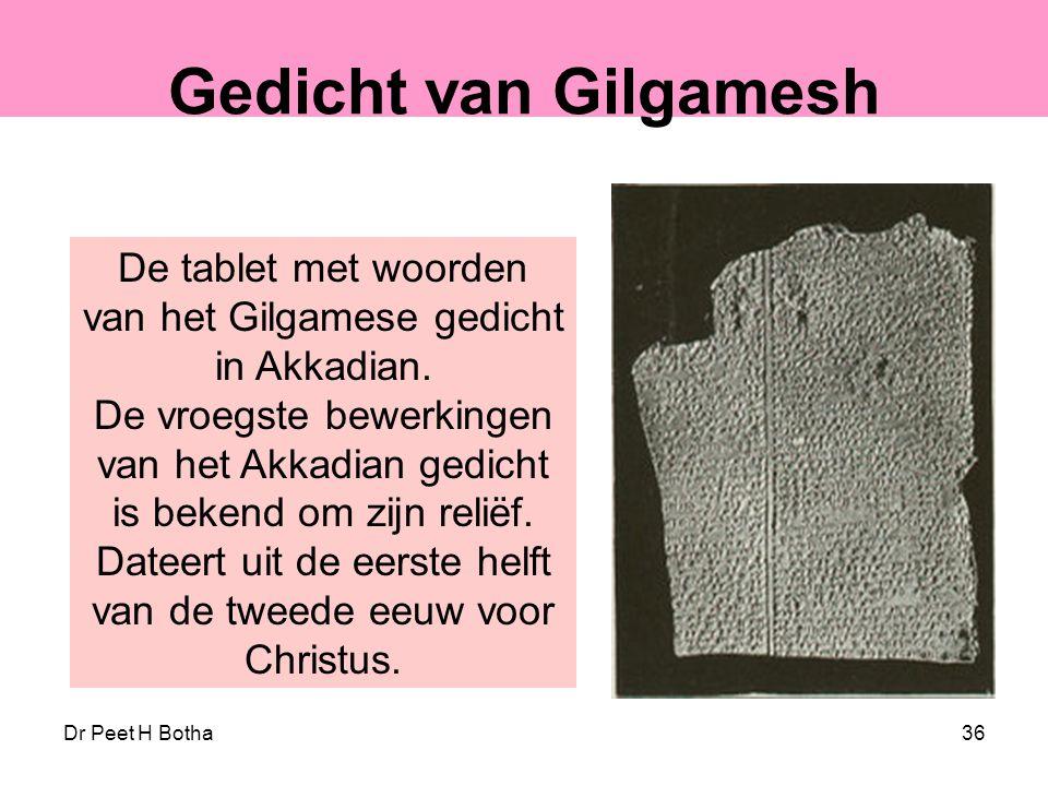 Dr Peet H Botha36 Gedicht van Gilgamesh De tablet met woorden van het Gilgamese gedicht in Akkadian. De vroegste bewerkingen van het Akkadian gedicht