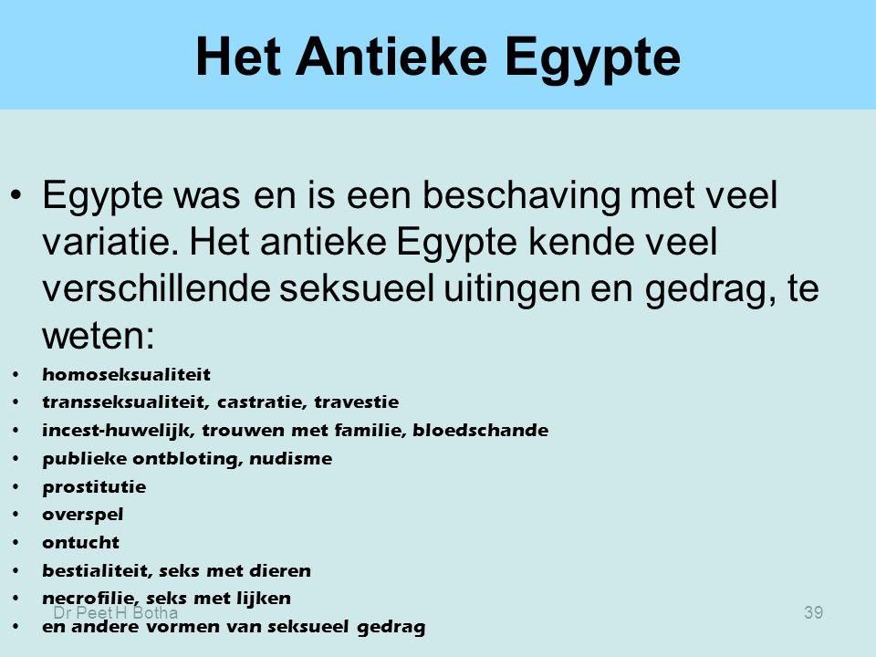 Dr Peet H Botha39 Het Antieke Egypte Egypte was en is een beschaving met veel variatie. Het antieke Egypte kende veel verschillende seksueel uitingen