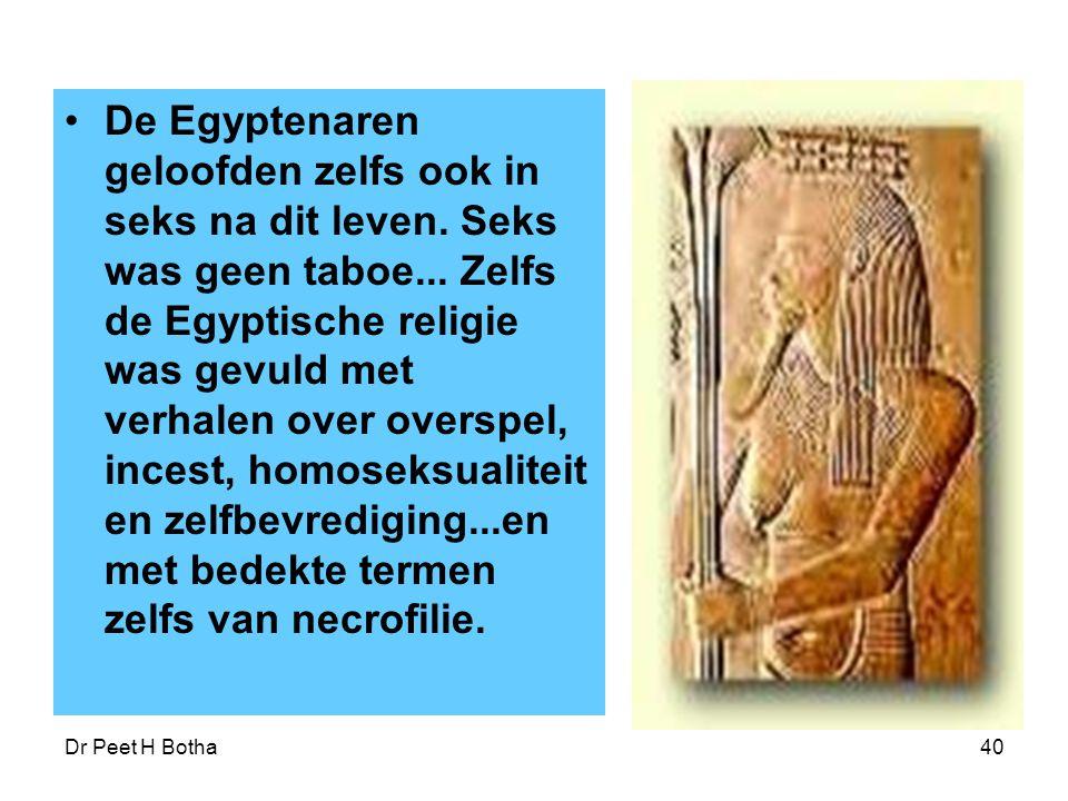 Dr Peet H Botha40 De Egyptenaren geloofden zelfs ook in seks na dit leven. Seks was geen taboe... Zelfs de Egyptische religie was gevuld met verhalen