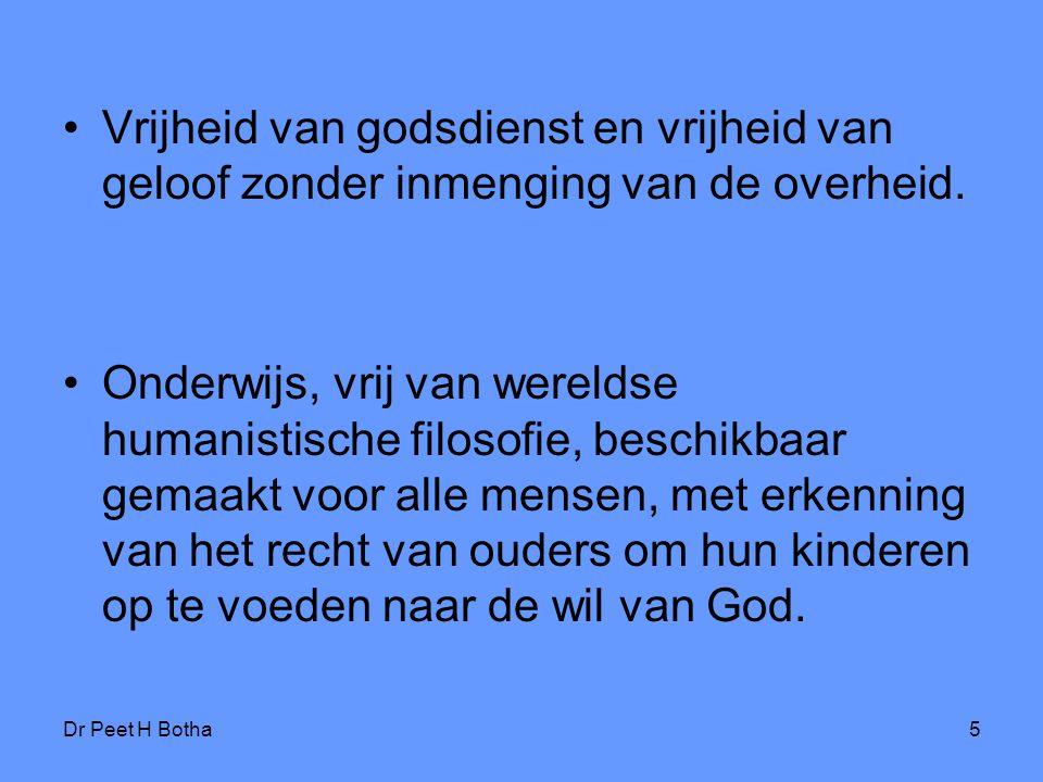 Dr Peet H Botha5 Vrijheid van godsdienst en vrijheid van geloof zonder inmenging van de overheid. Onderwijs, vrij van wereldse humanistische filosofie