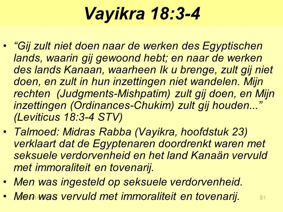 """Dr Peet H Botha51 Vayikra 18:3-4 """"Gij zult niet doen naar de werken des Egyptischen lands, waarin gij gewoond hebt; en naar de werken des lands Kanaan"""
