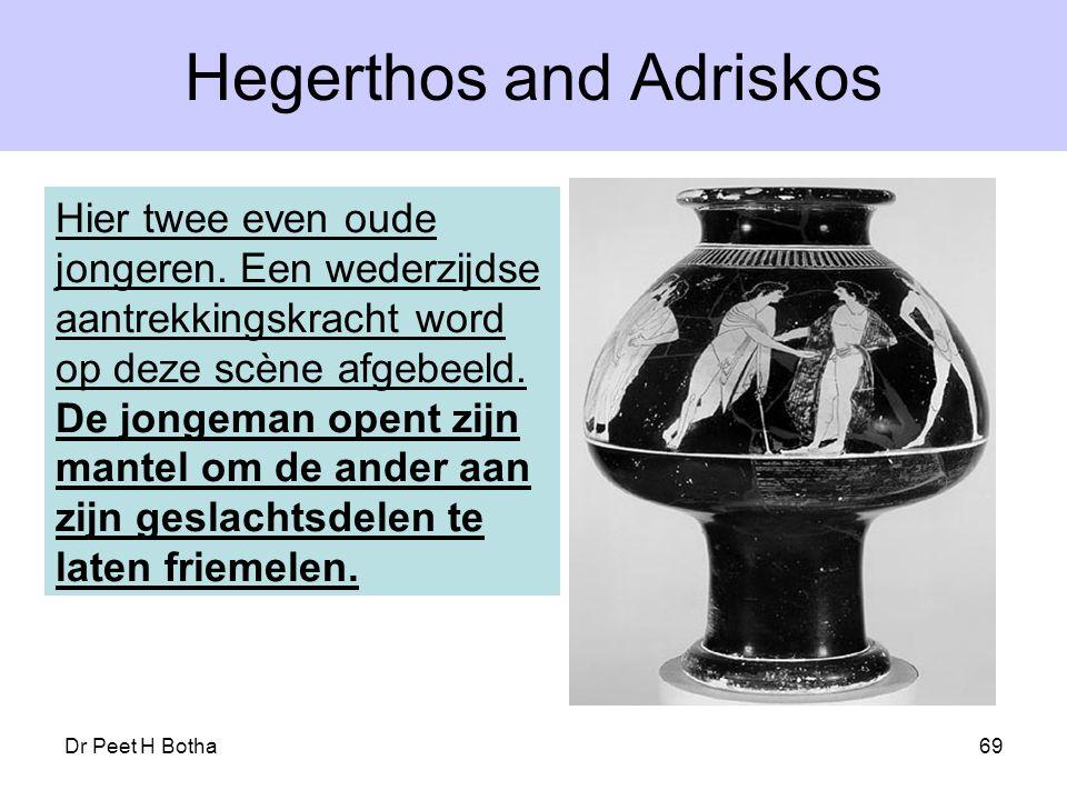 Dr Peet H Botha69 Hegerthos and Adriskos Hier twee even oude jongeren. Een wederzijdse aantrekkingskracht word op deze scène afgebeeld. De jongeman op