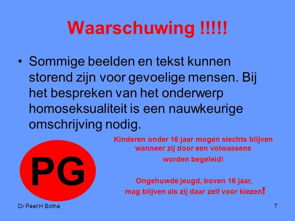 Dr Peet H Botha7 Waarschuwing !!!!! Sommige beelden en tekst kunnen storend zijn voor gevoelige mensen. Bij het bespreken van het onderwerp homoseksua